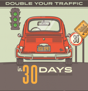 Double Your Traffic in 30 Days