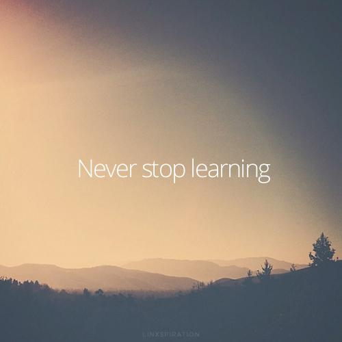 never stop learning quote