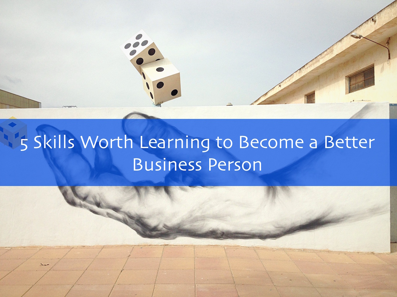 5 Skills Worth Learning to Become a Better Business Person