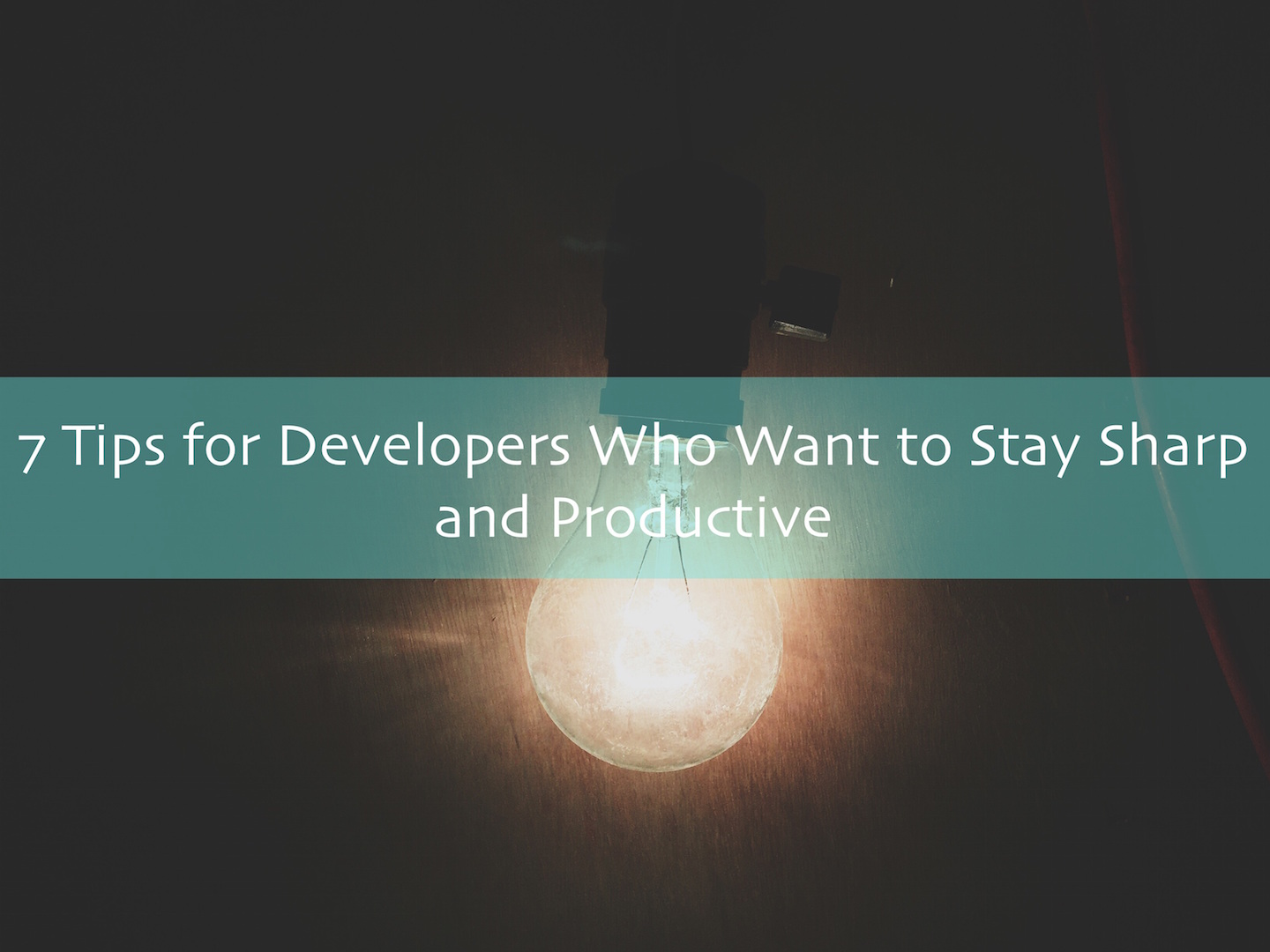7 Tips for Developers Who Want to Stay Sharp and Productive