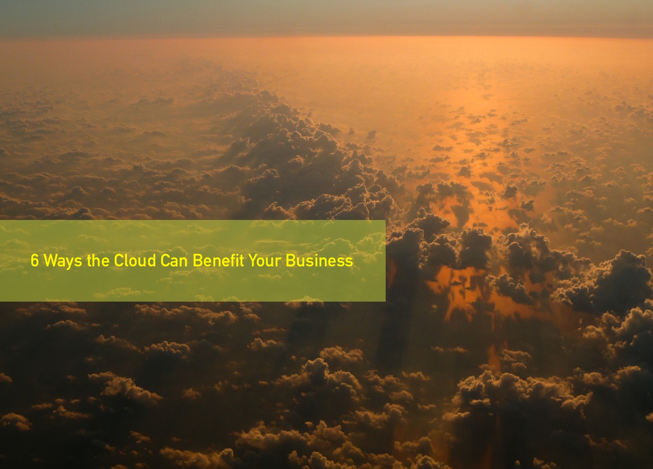 6 Ways the Cloud Can Benefit Your Business