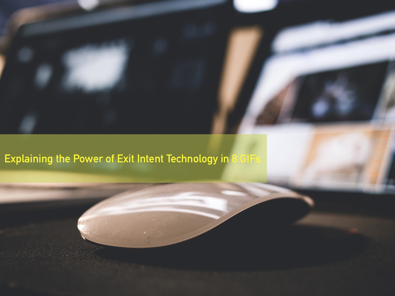 Explaining the Power of Exit Intent Technology in 8 GIFs
