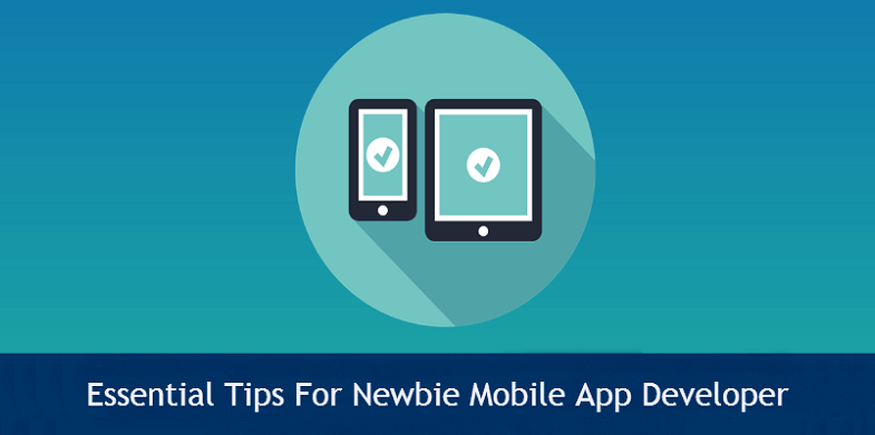 9 Essential Tips For Newbie Mobile App Developer - 785