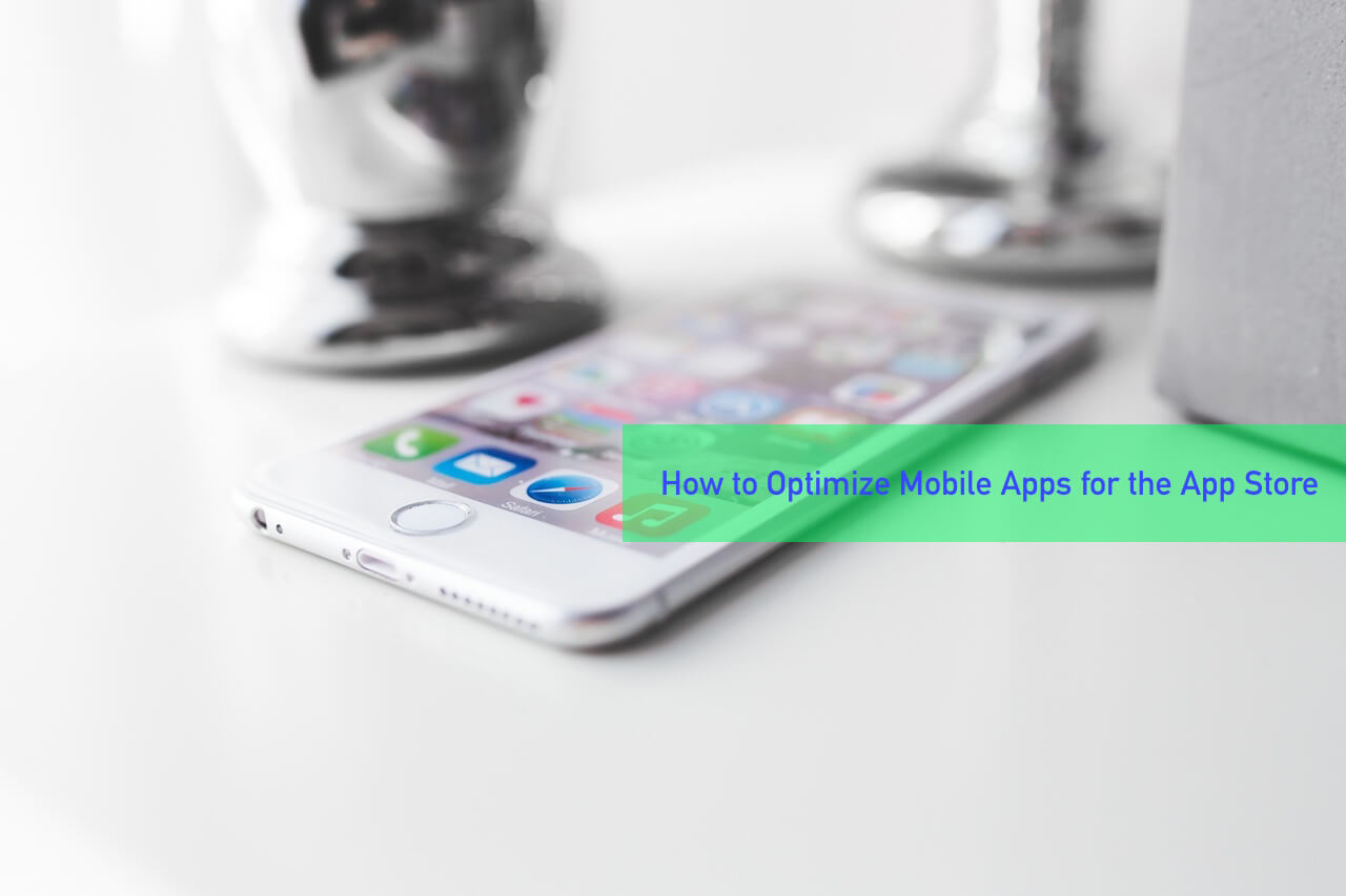 How to Optimize Mobile Apps for the App Store