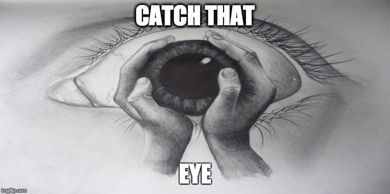 catch eye