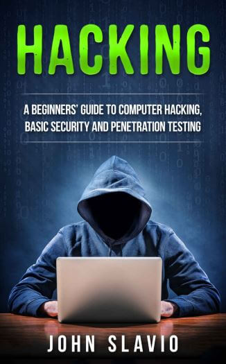 Hacking: A Beginners' Guide to Computer Hacking, Basic Security, Ethical Hacking, and Penetration Testing- John Slavio- ethical hacking books
